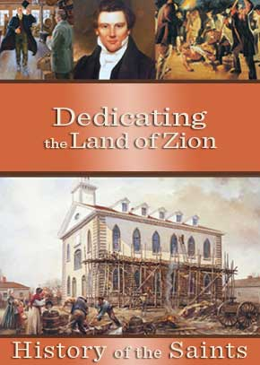 History of the Saints: Dedicating the Land of Zion