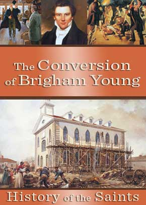 History of the Saints: The Conversion of Brigham Young