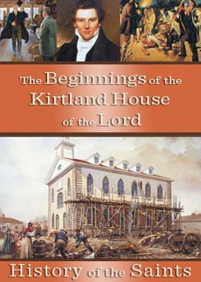 History of the Saints: The Beginnings of the Kirtland House of the Lord