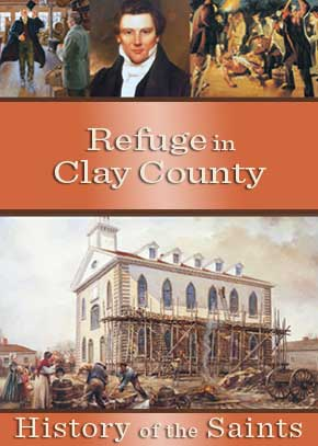 History of the Saints: Refuge in Clay County