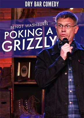 Dry Bar Comedy: Bengt Washburn, Poking a Grizzly