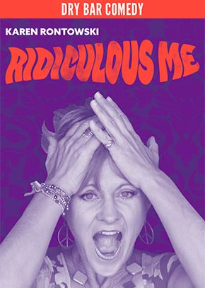 Dry Bar Comedy: Karen Rontowski, Ridiculous Me