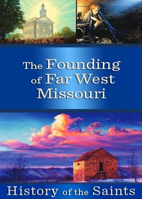 History of the Saints: The Founding of Far West Missouri