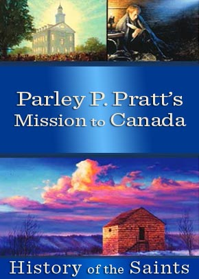 History of the Saints: Parley P. Pratt's Mission to Canada