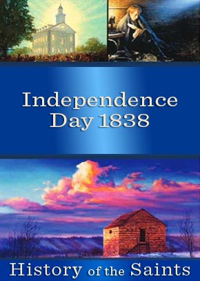 History of the Saints: Independence Day 1838