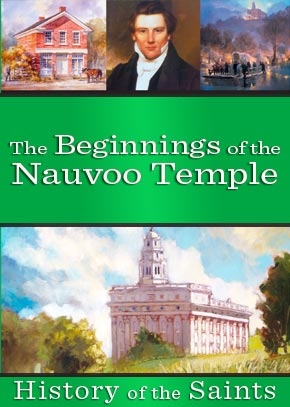History of the Saints: The Beginnings of the Nauvoo Temple